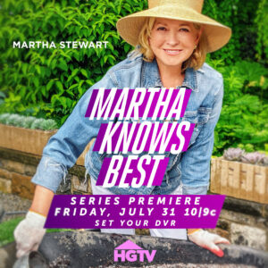 "And remember, ""Martha Knows Best"" premieres tomorrow, Friday, July 31st at 10/9c on HGTV!"