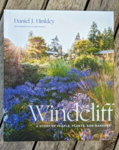 "Another book filled with striking images is ""Windcliff: A Story of People, Plants, and Gardens."" Dan Hinkley and I have known each other for many years. He is an exceptional plantsman, garden writer, horticulturist, nurseryman, and friend - best known for establishing Heronswood Nursery, in Kingston, Washington, and his current garden, Windcliff on Washington State's Kitsap Peninsula. Through these pages, one can see how Dan's own garden evolved. (Photo by Claire Takacs)"