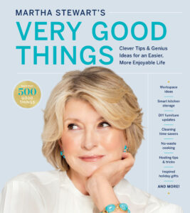 "And, surprise! Here is book #98 - ""Martha Stewart's Very Good Things: Clever Tips & Genius Ideas for an Easier, More Enjoyable Life."" It comes out January 5th. Pre-order your copy now - just click on this link!"